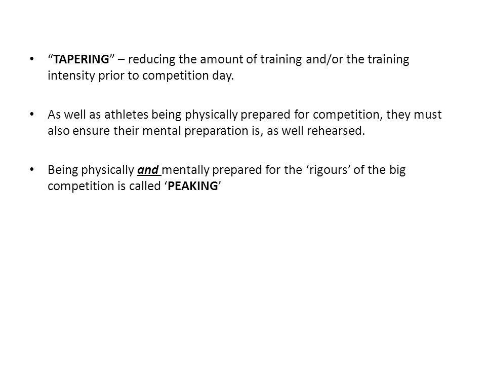 """TAPERING"" – reducing the amount of training and/or the training intensity prior to competition day. As well as athletes being physically prepared for"