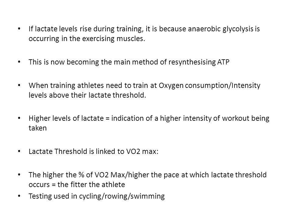 If lactate levels rise during training, it is because anaerobic glycolysis is occurring in the exercising muscles. This is now becoming the main metho