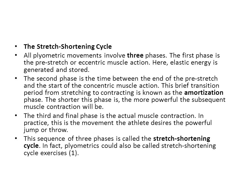 The Stretch-Shortening Cycle All plyometric movements involve three phases.