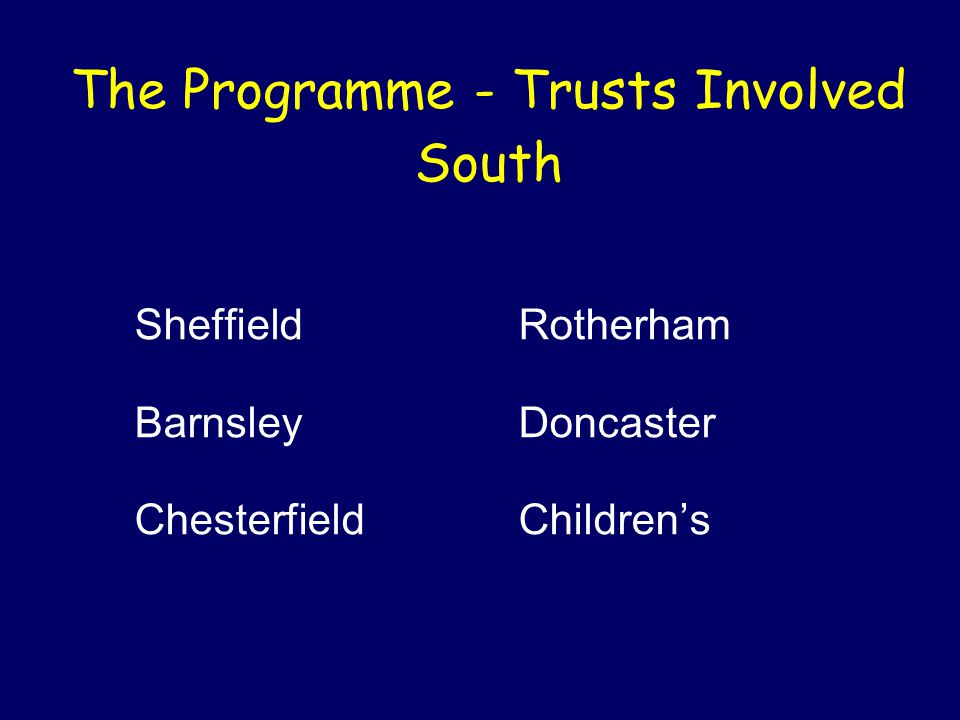 The Programme - Trusts Involved South SheffieldRotherham BarnsleyDoncaster ChesterfieldChildren's