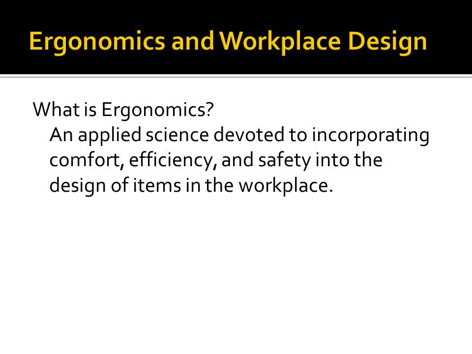 What is Ergonomics.