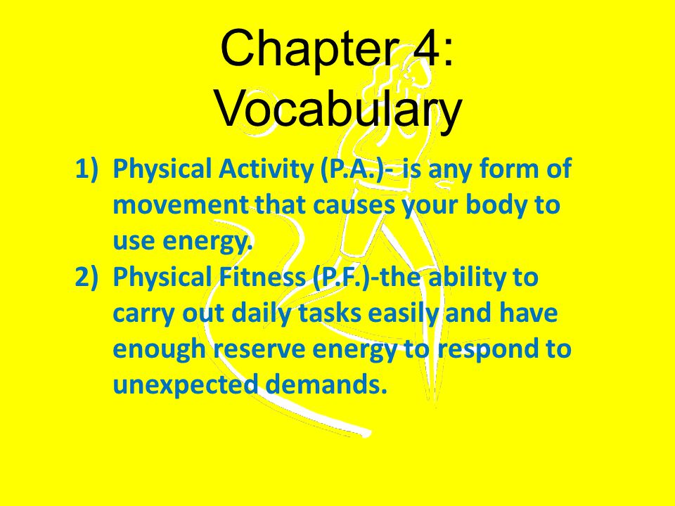 Chapter 4: Vocabulary 3)Sedentary lifestyle—a way of life that involves little physical activity.