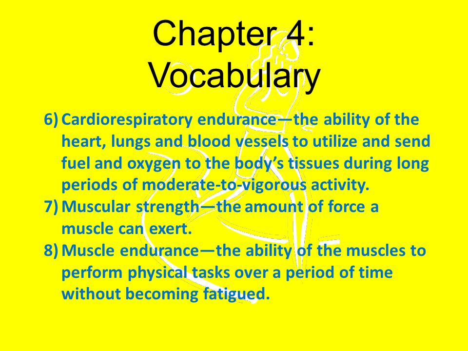 Chapter 4: Vocabulary 9)Flexibility—the ability to move a body part through a full range.