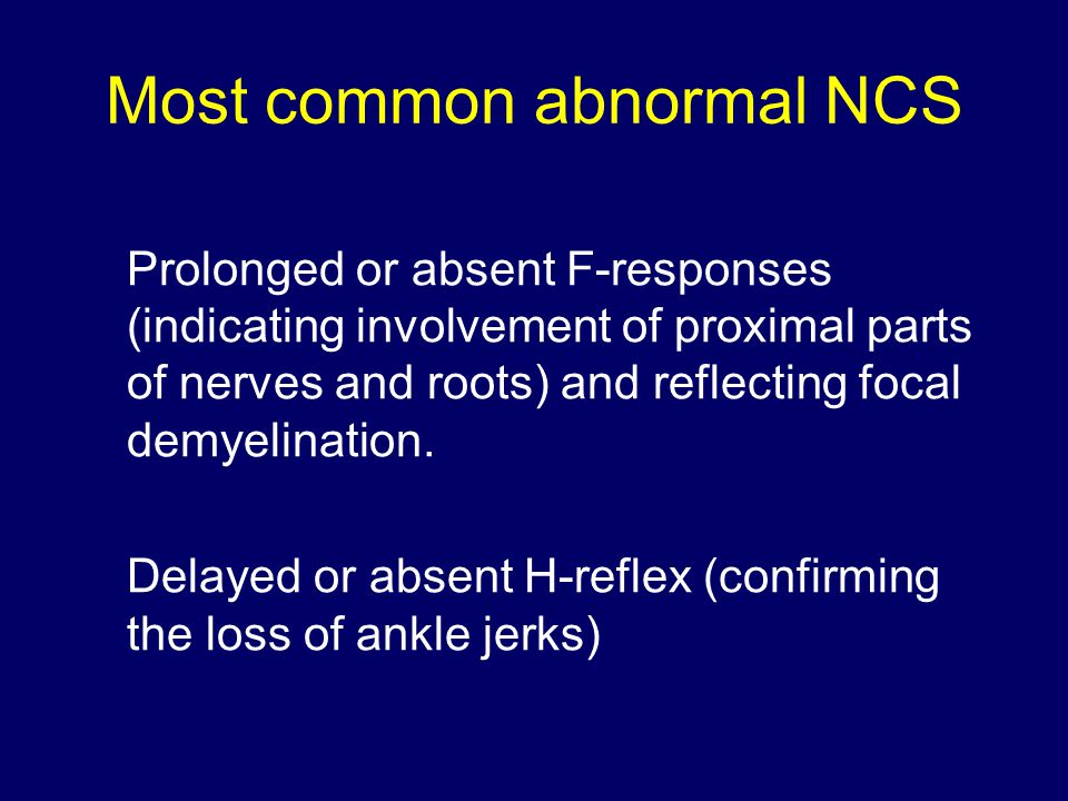 Prolonged or absent F-responses (indicating involvement of proximal parts of nerves and roots) and reflecting focal demyelination.