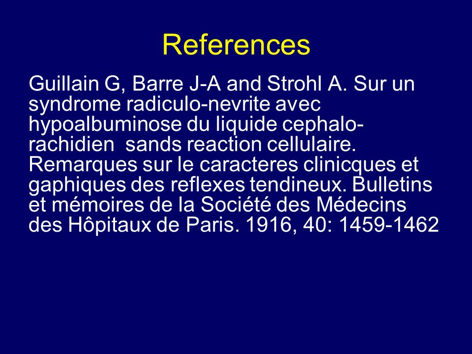 References Guillain G, Barre J-A and Strohl A.
