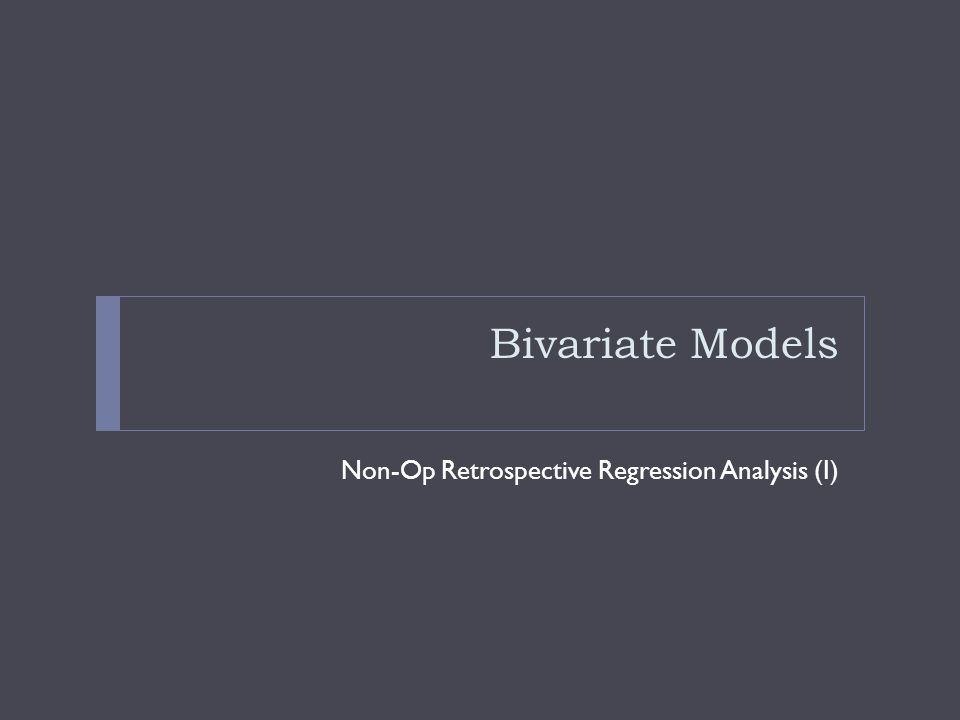 Bivariate Models Non-Op Retrospective Regression Analysis (I)