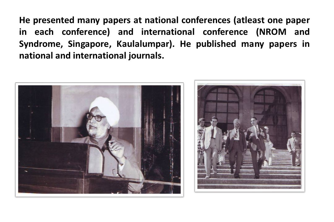 He presented many papers at national conferences (atleast one paper in each conference) and international conference (NROM and Syndrome, Singapore, Ka
