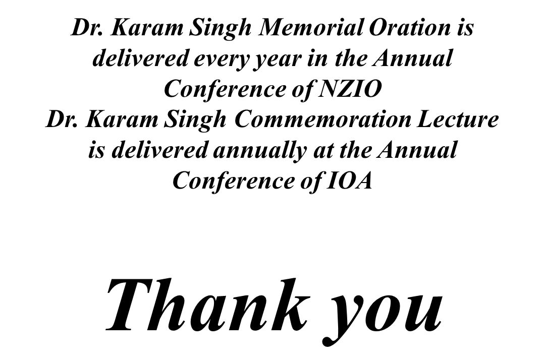 Dr. Karam Singh Memorial Oration is delivered every year in the Annual Conference of NZIO Dr. Karam Singh Commemoration Lecture is delivered annually