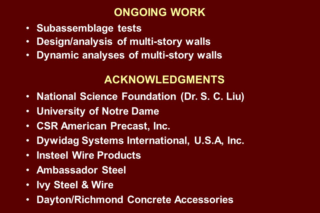 ONGOING WORK Subassemblage tests Design/analysis of multi-story walls Dynamic analyses of multi-story walls ACKNOWLEDGMENTS National Science Foundation (Dr.