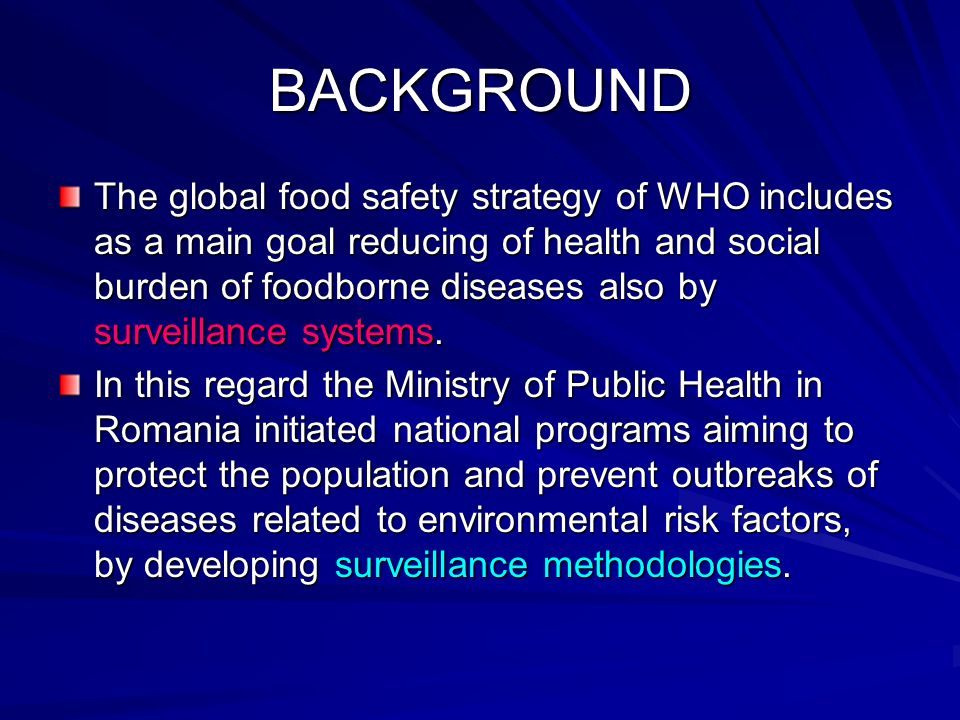 BACKGROUND The global food safety strategy of WHO includes as a main goal reducing of health and social burden of foodborne diseases also by surveillance systems.