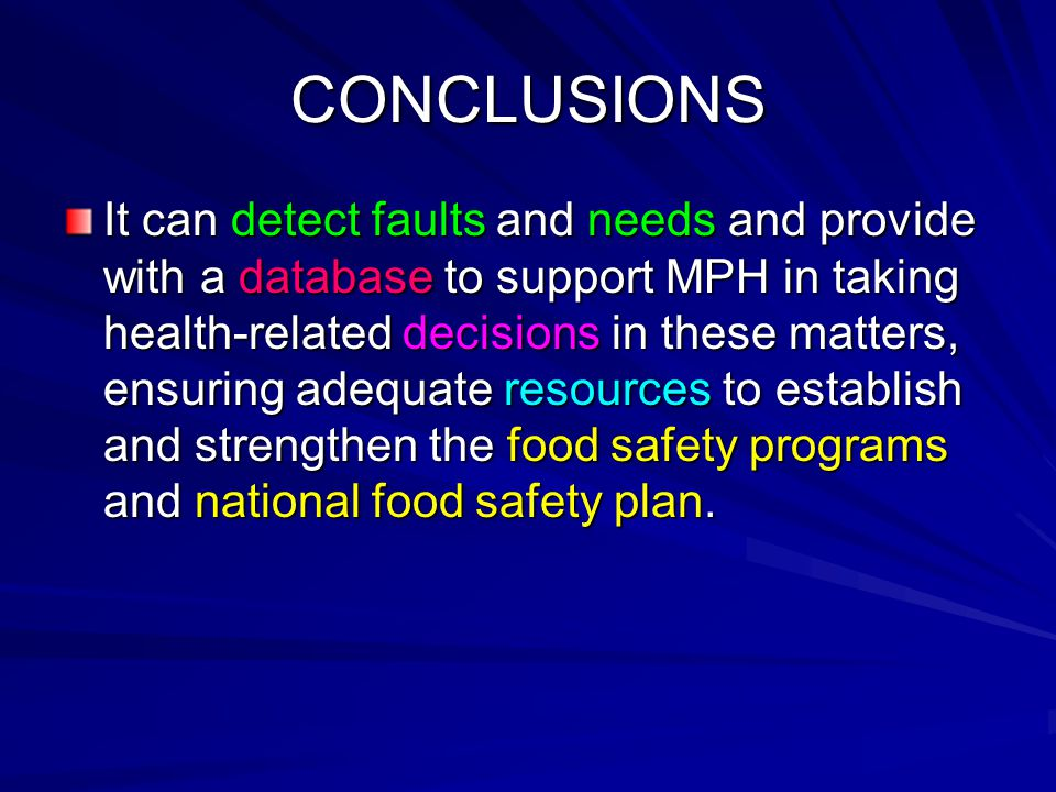 CONCLUSIONS It can detect faults and needs and provide with a database to support MPH in taking health-related decisions in these matters, ensuring adequate resources to establish and strengthen the food safety programs and national food safety plan.