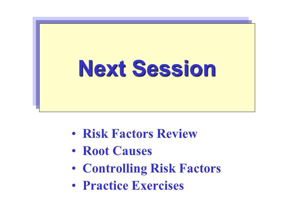 Risk Factors Review Root Causes Controlling Risk Factors Practice Exercises Next Session