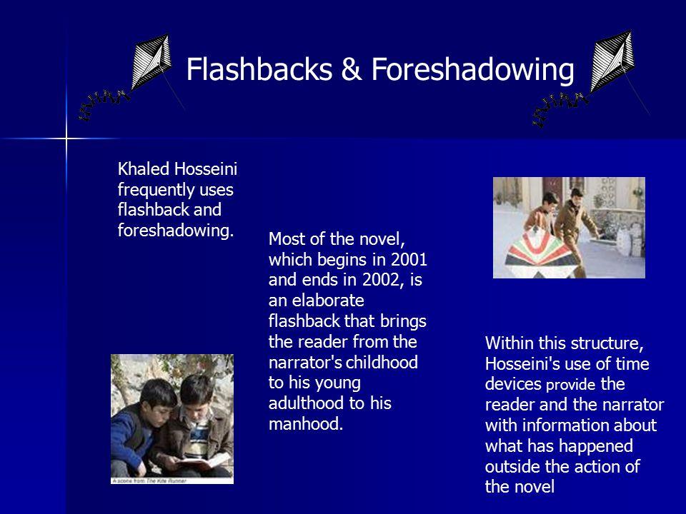 Flashbacks & Foreshadowing Khaled Hosseini frequently uses flashback and foreshadowing.