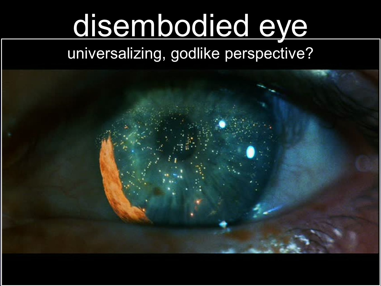 disembodied eye universalizing, godlike perspective
