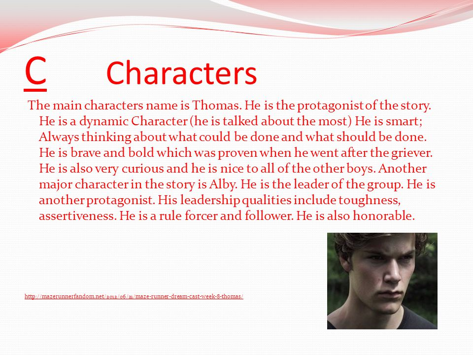 C Characters The main characters name is Thomas. He is the protagonist of the story.