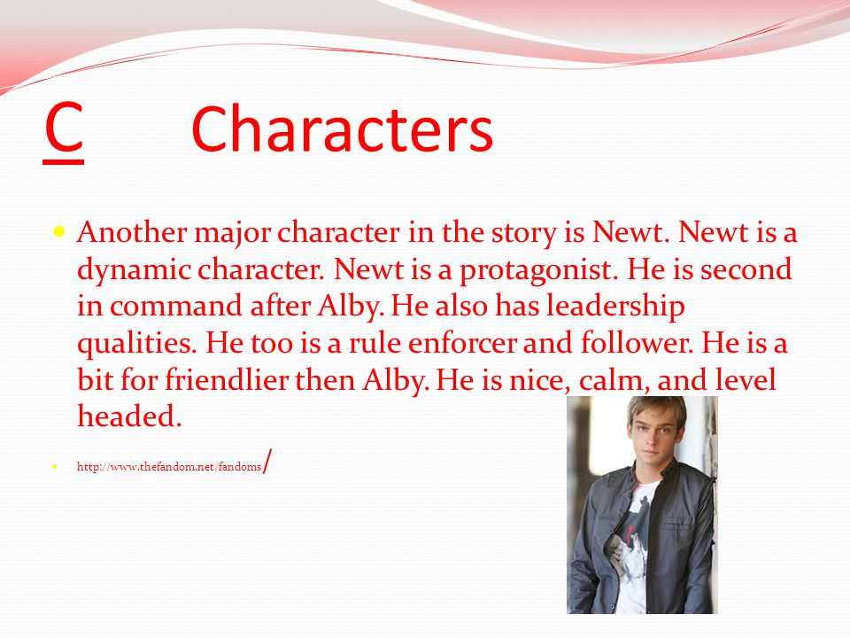C Characters Another major character in the story is Newt.