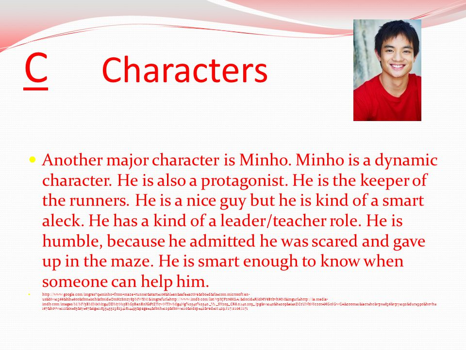 C Characters Another major character is Minho. Minho is a dynamic character.