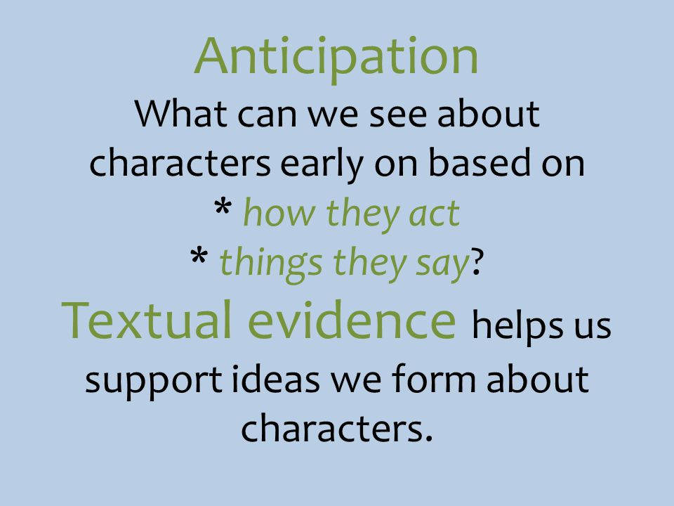 Anticipation What can we see about characters early on based on * how they act * things they say.