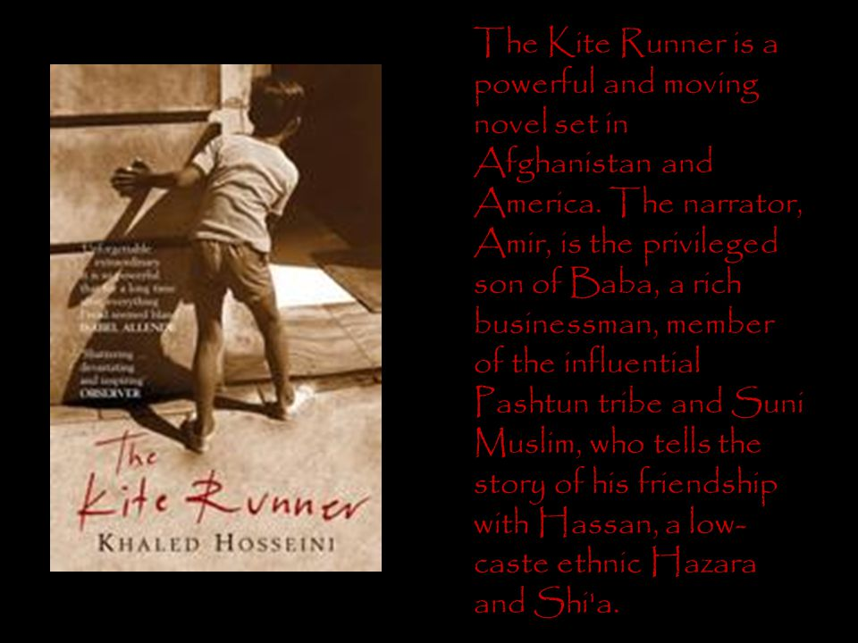 The Kite Runner is a powerful and moving novel set in Afghanistan and America. The narrator, Amir, is the privileged son of Baba, a rich businessman,