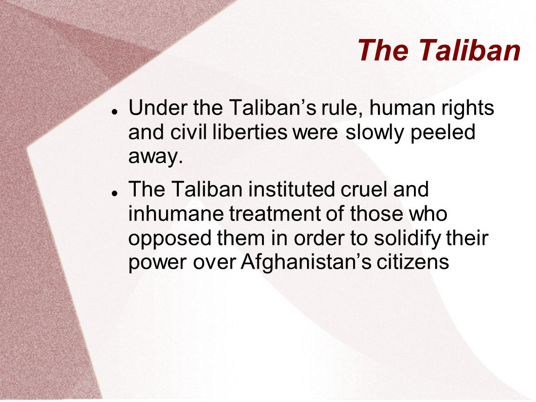 The Taliban Under the Taliban's rule, human rights and civil liberties were slowly peeled away.