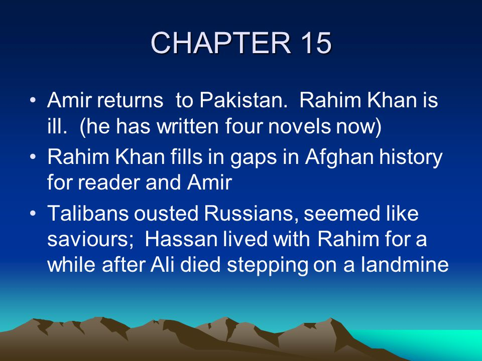 CHAPTER 15 Amir returns to Pakistan. Rahim Khan is ill.