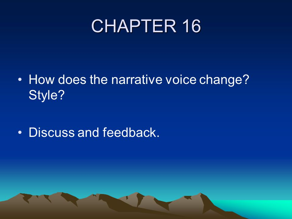 CHAPTER 16 How does the narrative voice change Style Discuss and feedback.