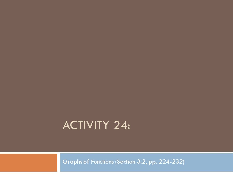 ACTIVITY 24: Graphs of Functions (Section 3.2, pp. 224-232)