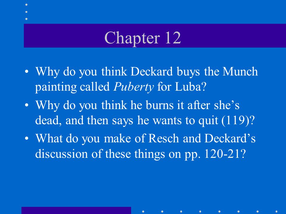Chapter 11 On the first page of the chapter, Garland says that he had an intuition about Deckard: Does this seem odd.