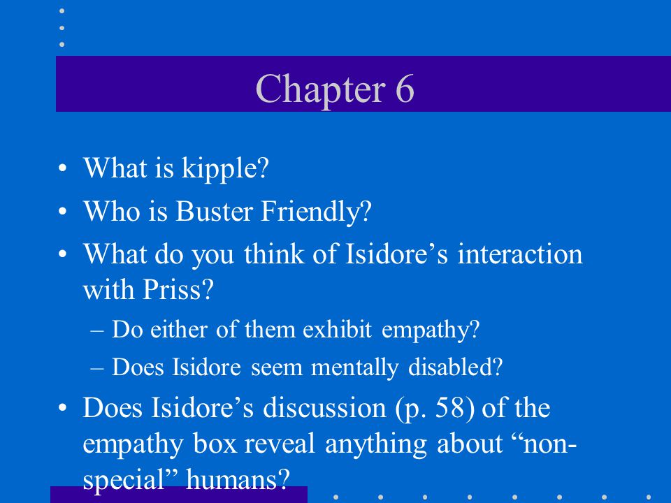 Chapter 6 What is kipple.Who is Buster Friendly.