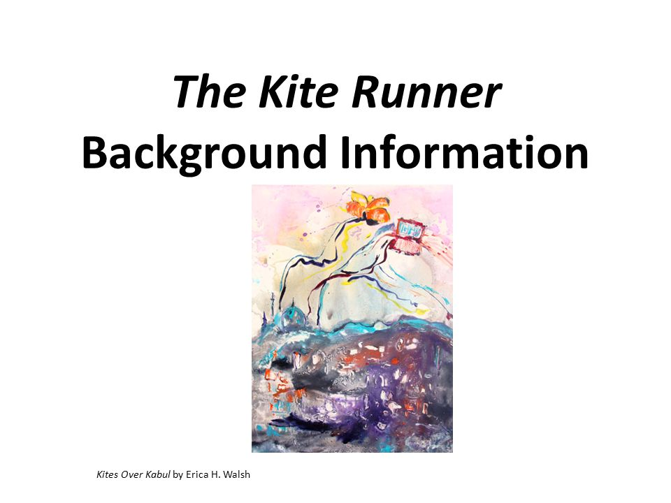 The Kite Runner Background Information Kites Over Kabul by Erica H. Walsh