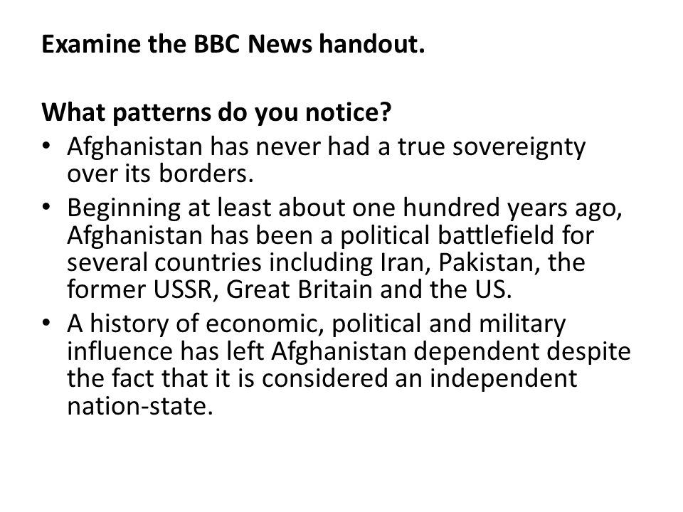 Examine the BBC News handout. What patterns do you notice? Afghanistan has never had a true sovereignty over its borders. Beginning at least about one