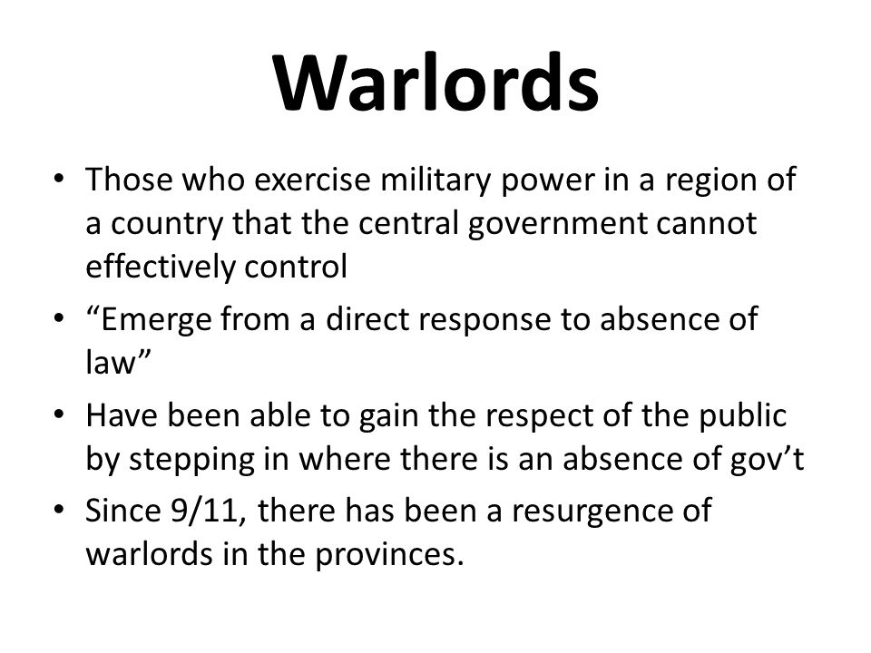 "Warlords Those who exercise military power in a region of a country that the central government cannot effectively control ""Emerge from a direct respo"