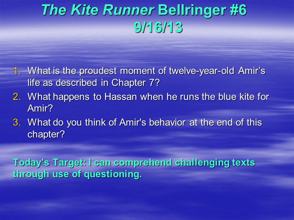 The Kite Runner Bellringer #6 9/16/13 1.What is the proudest moment of twelve-year-old Amir's life as described in Chapter 7.