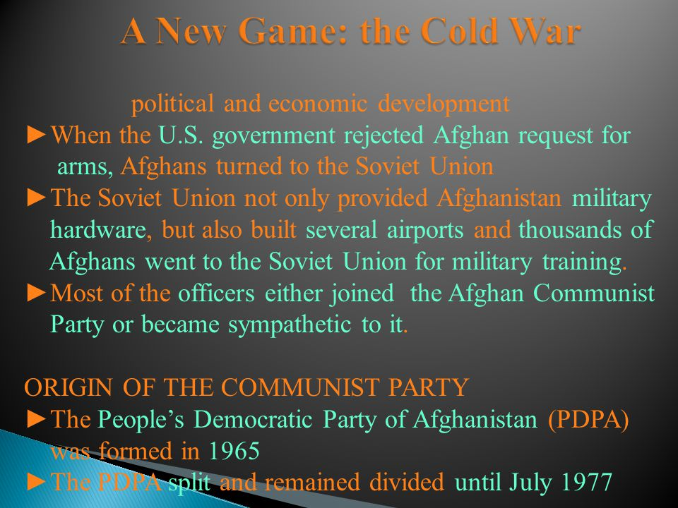 political and economic development ►When the U.S. government rejected Afghan request for arms, Afghans turned to the Soviet Union ►The Soviet Union no