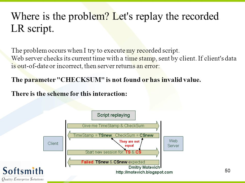 50 Where is the problem? Let's replay the recorded LR script. The problem occurs when I try to execute my recorded script. Web server checks its curre