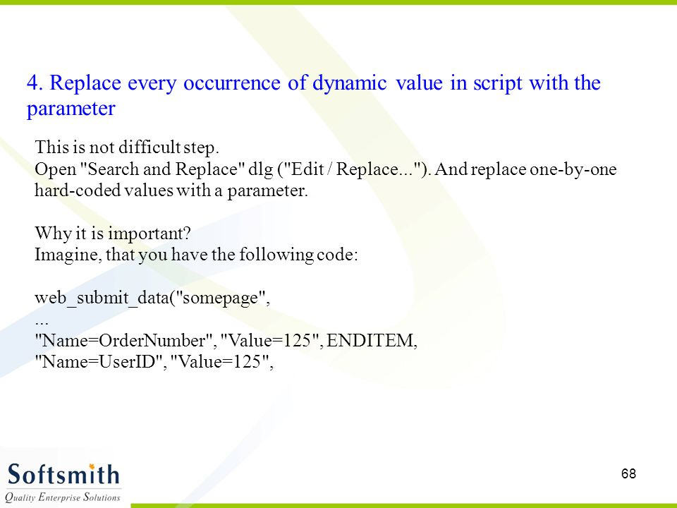 68 4. Replace every occurrence of dynamic value in script with the parameter This is not difficult step. Open