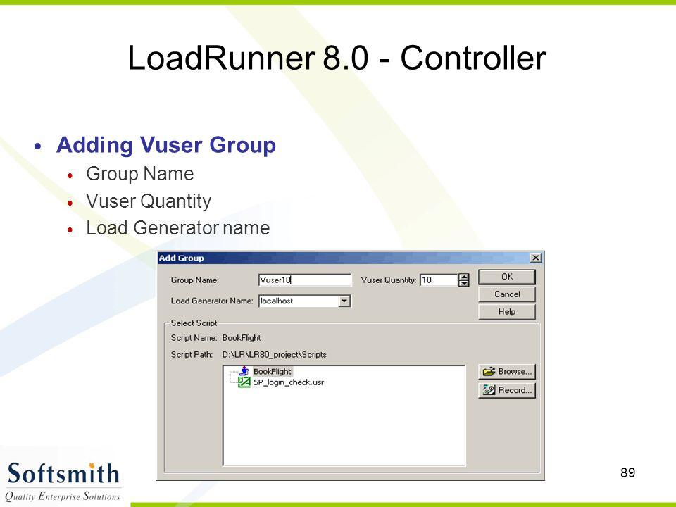 89 LoadRunner 8.0 - Controller Adding Vuser Group Group Name Vuser Quantity Load Generator name