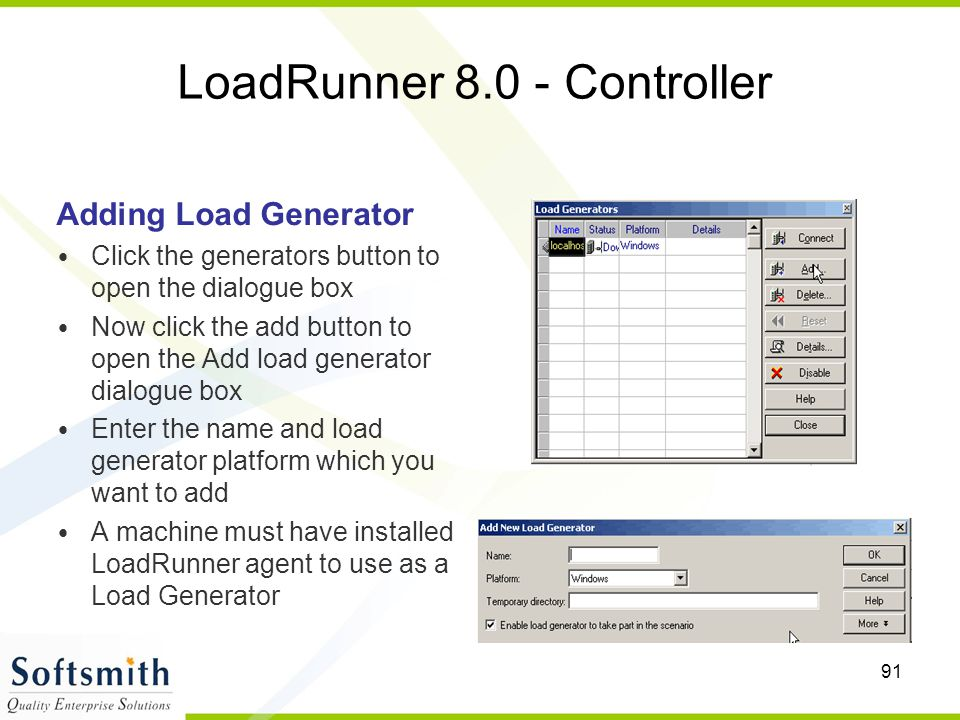 91 LoadRunner 8.0 - Controller Adding Load Generator Click the generators button to open the dialogue box Now click the add button to open the Add loa