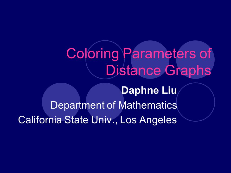 Coloring Parameters of Distance Graphs Daphne Liu Department of Mathematics California State Univ., Los Angeles
