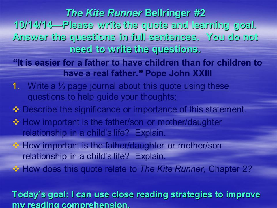 The Kite Runner Bellringer #2 10/14/14—Please write the quote and learning goal. Answer the questions in full sentences. You do not need to write the