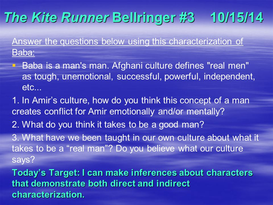 The Kite Runner Bellringer #3 10/15/14 Answer the questions below using this characterization of Baba:   Baba is a man's man. Afghani culture define