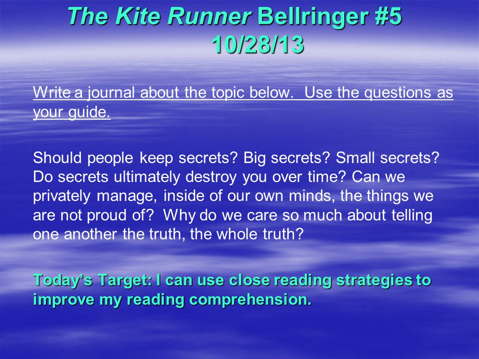 The Kite Runner Bellringer #5 10/28/13 Write a journal about the topic below.