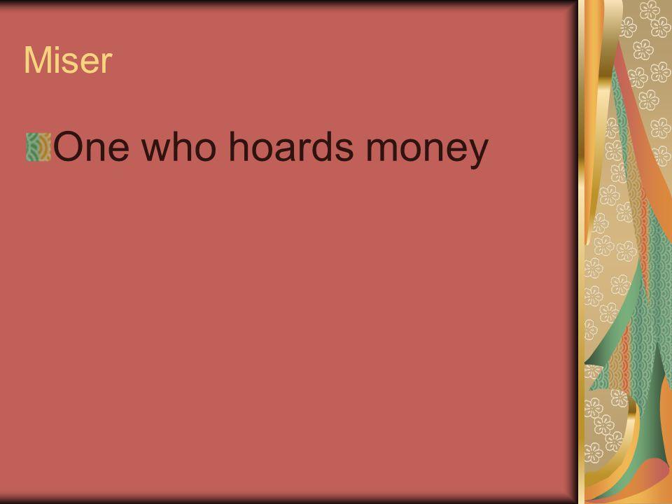 Miser One who hoards money