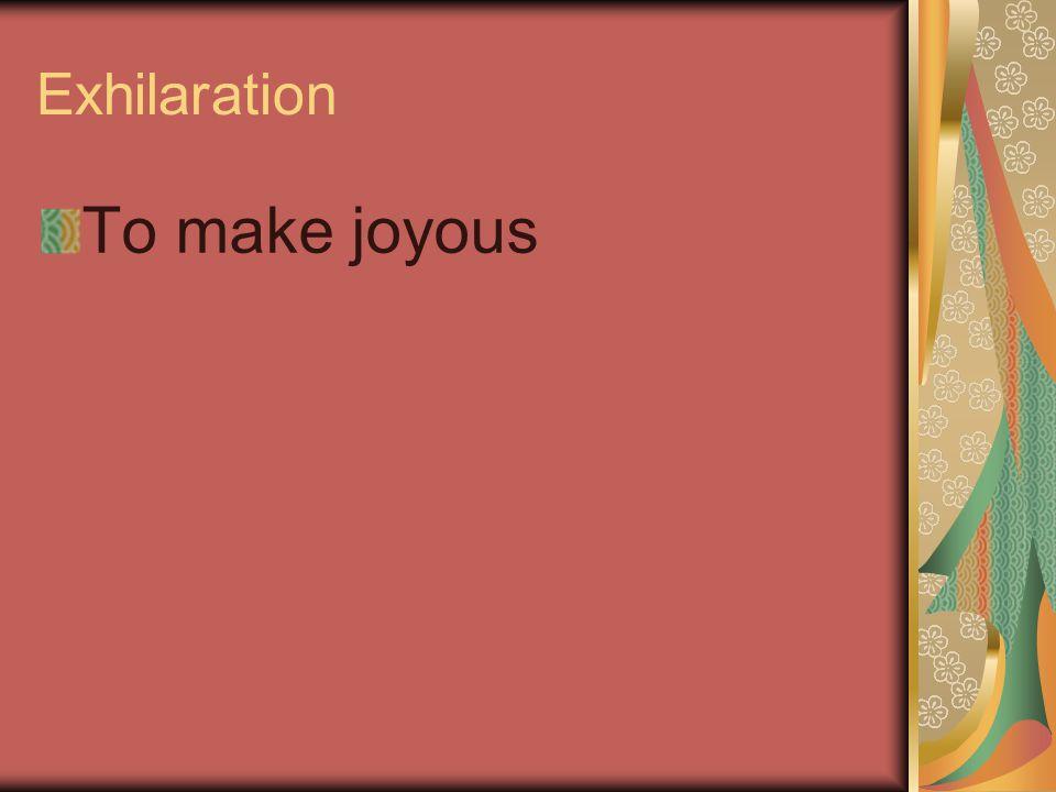 Exhilaration To make joyous