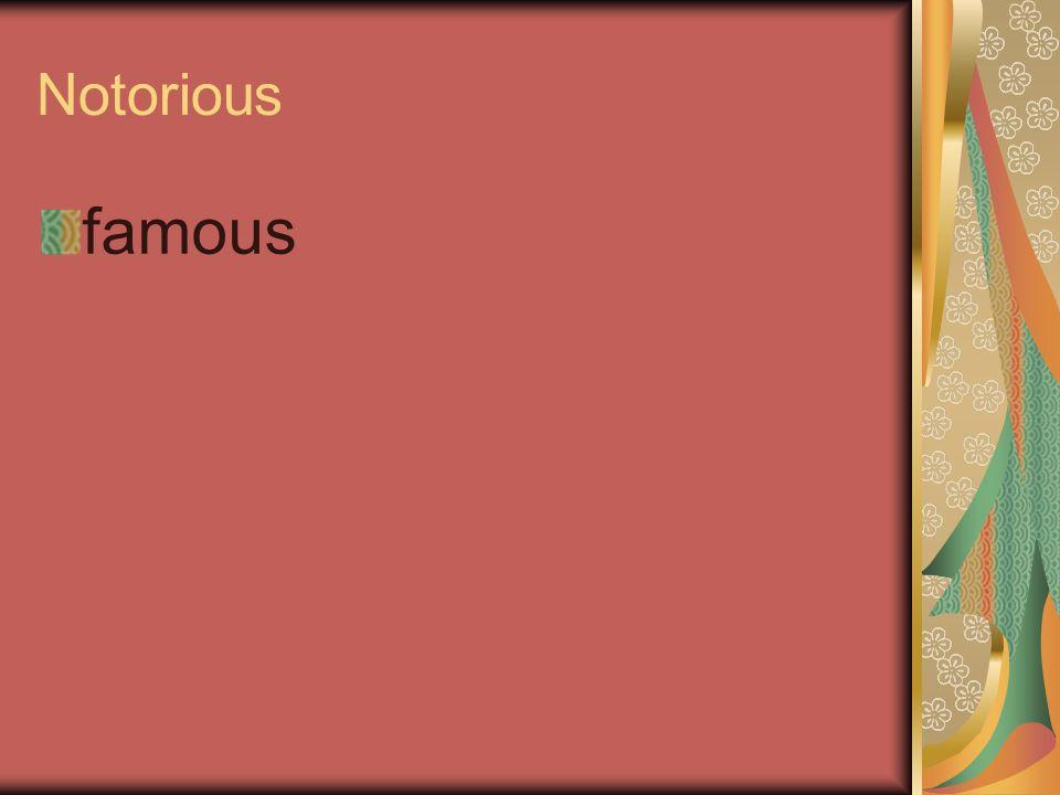 Notorious famous
