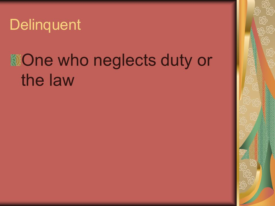 Delinquent One who neglects duty or the law