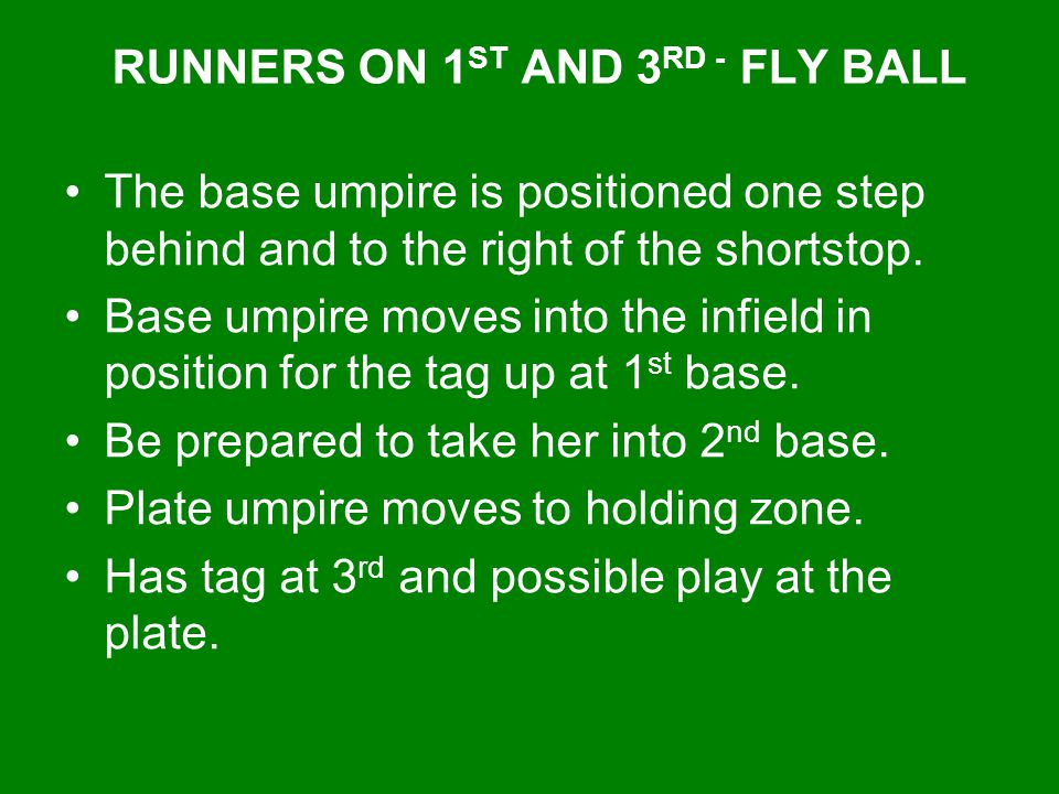 RUNNERS ON 1 ST AND 3 RD - FLY BALL The base umpire is positioned one step behind and to the right of the shortstop. Base umpire moves into the infiel