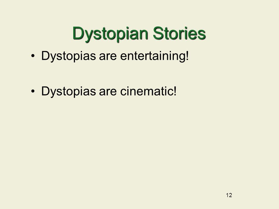 12 Dystopias are entertaining! Dystopias are cinematic! Dystopian Stories