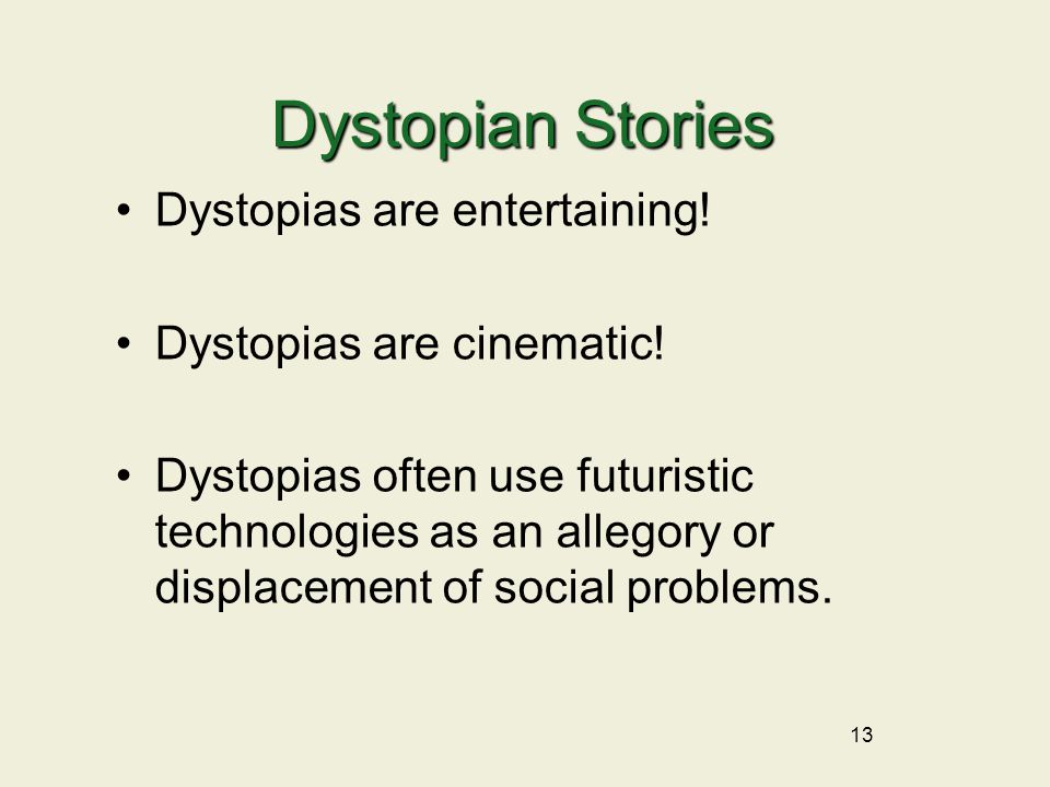 13 Dystopias are entertaining. Dystopias are cinematic.
