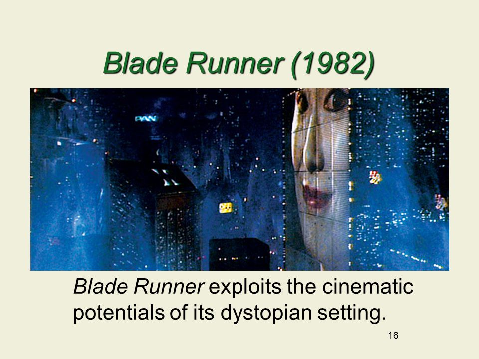 16 Blade Runner (1982) Blade Runner exploits the cinematic potentials of its dystopian setting.